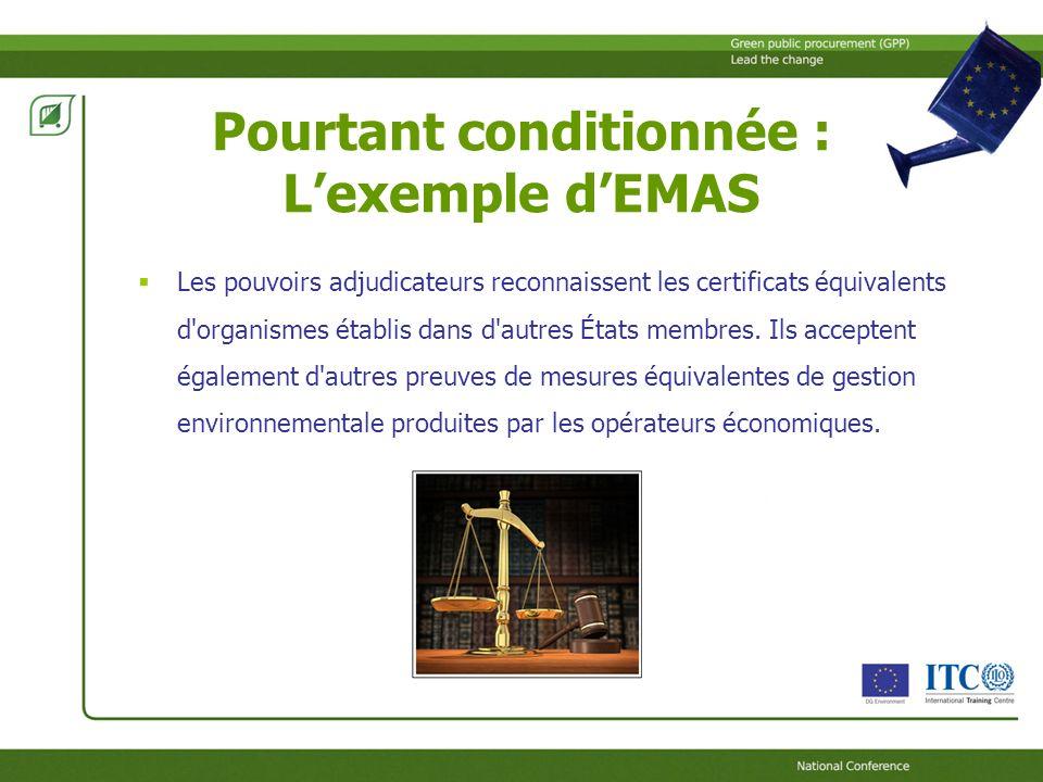 Pourtant conditionnée : Lexemple dEMAS Les pouvoirs adjudicateurs reconnaissent les certificats équivalents d organismes établis dans d autres États membres.