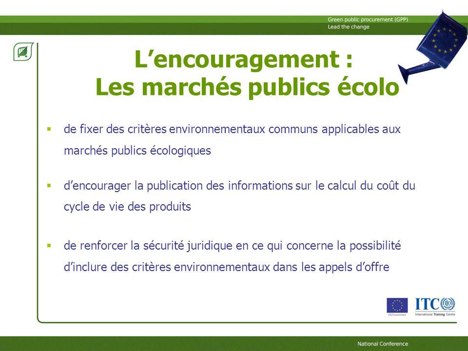 Lencouragement : Les marchés publics écolo de fixer des critères environnementaux communs applicables aux marchés publics écologiques dencourager la publication des informations sur le calcul du coût du cycle de vie des produits de renforcer la sécurité juridique en ce qui concerne la possibilité dinclure des critères environnementaux dans les appels doffre