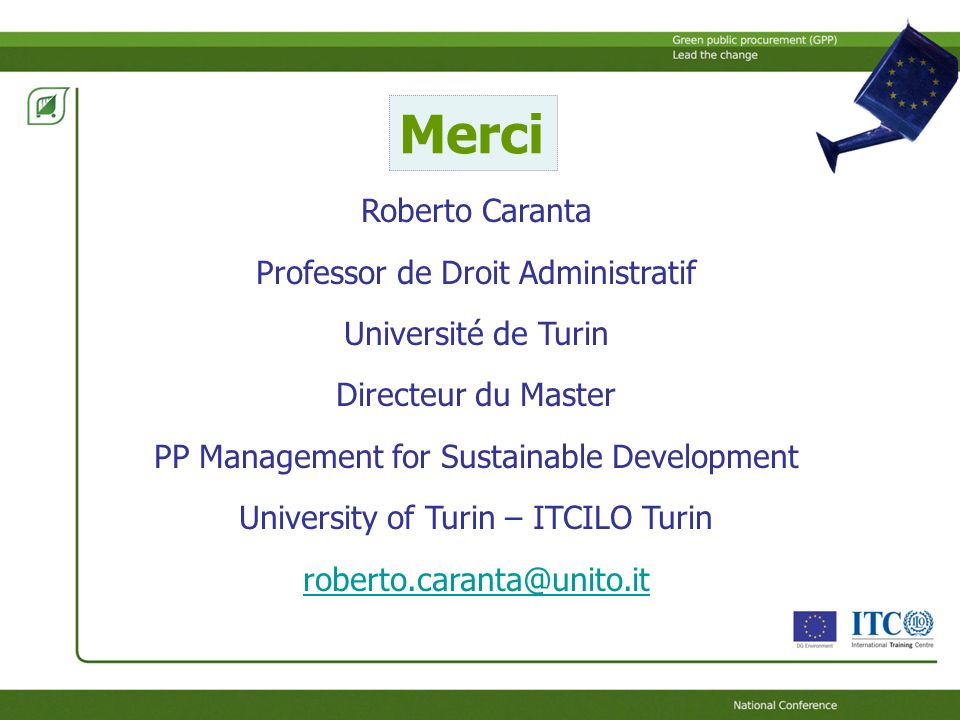 Merci Roberto Caranta Professor de Droit Administratif Université de Turin Directeur du Master PP Management for Sustainable Development University of Turin – ITCILO Turin roberto.caranta@unito.it