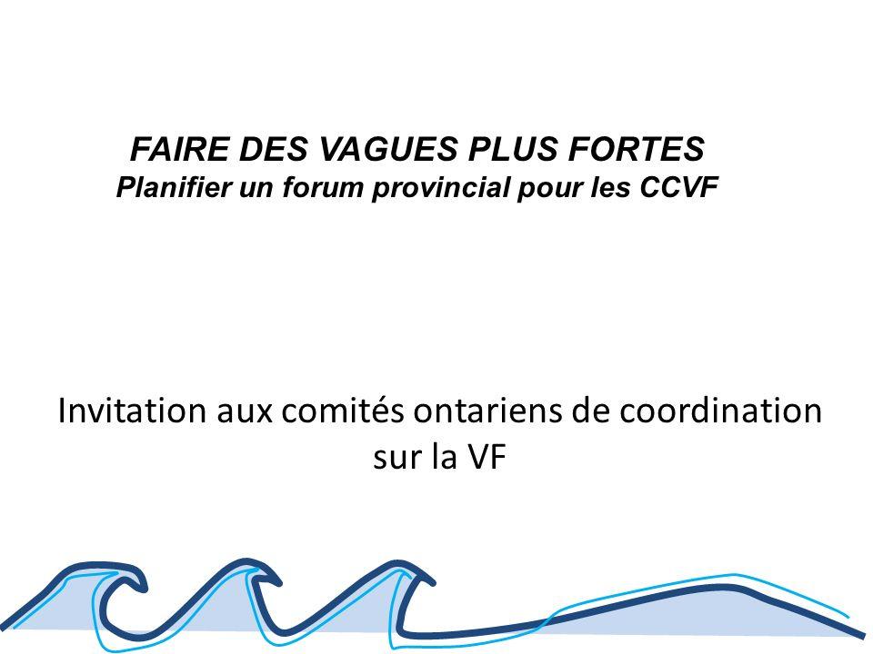 Invitation aux comités ontariens de coordination sur la VF FAIRE DES VAGUES PLUS FORTES Planifier un forum provincial pour les CCVF