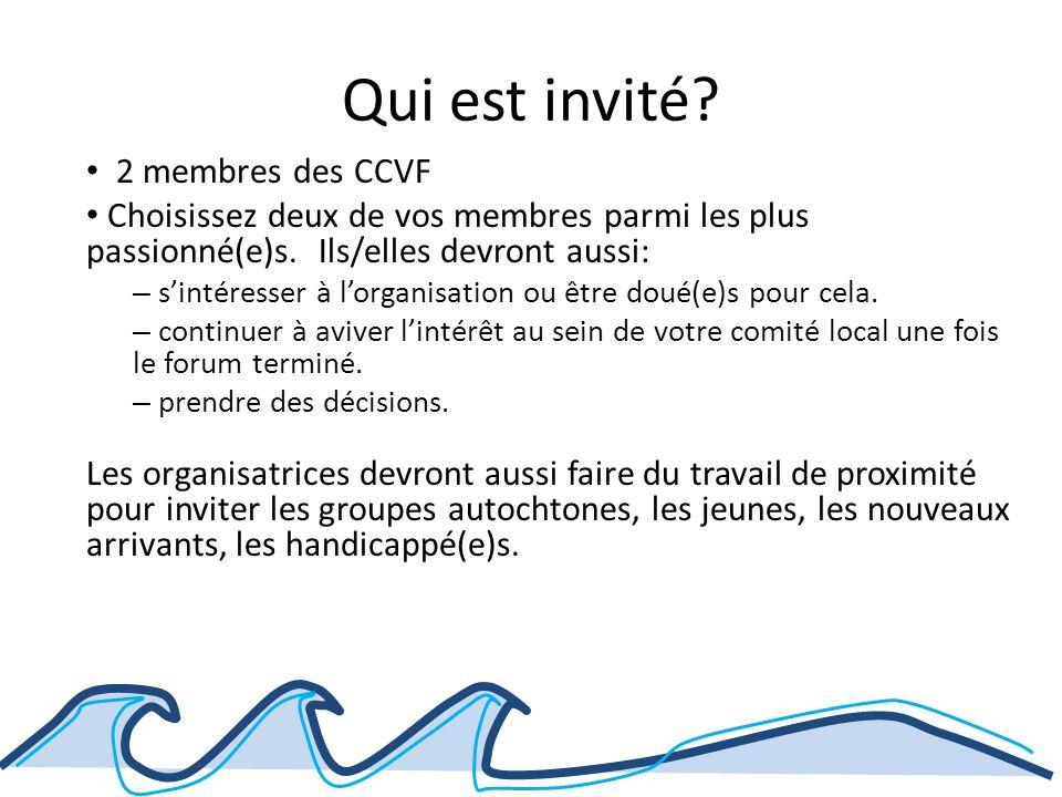 Qui est invité. 2 membres des CCVF Choisissez deux de vos membres parmi les plus passionné(e)s.