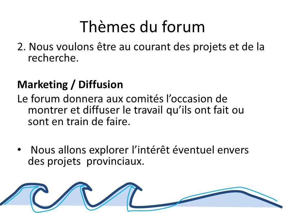 Thèmes du forum 2. Nous voulons être au courant des projets et de la recherche.