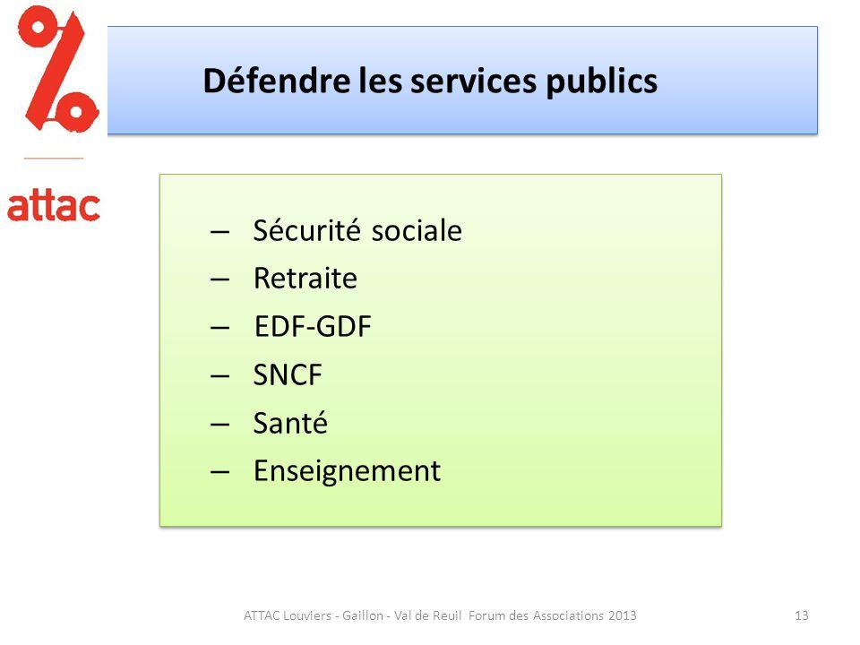 Défendre les services publics – Sécurité sociale – Retraite – EDF-GDF – SNCF – Santé – Enseignement – Sécurité sociale – Retraite – EDF-GDF – SNCF – Santé – Enseignement 13ATTAC Louviers - Gaillon - Val de Reuil Forum des Associations 2013
