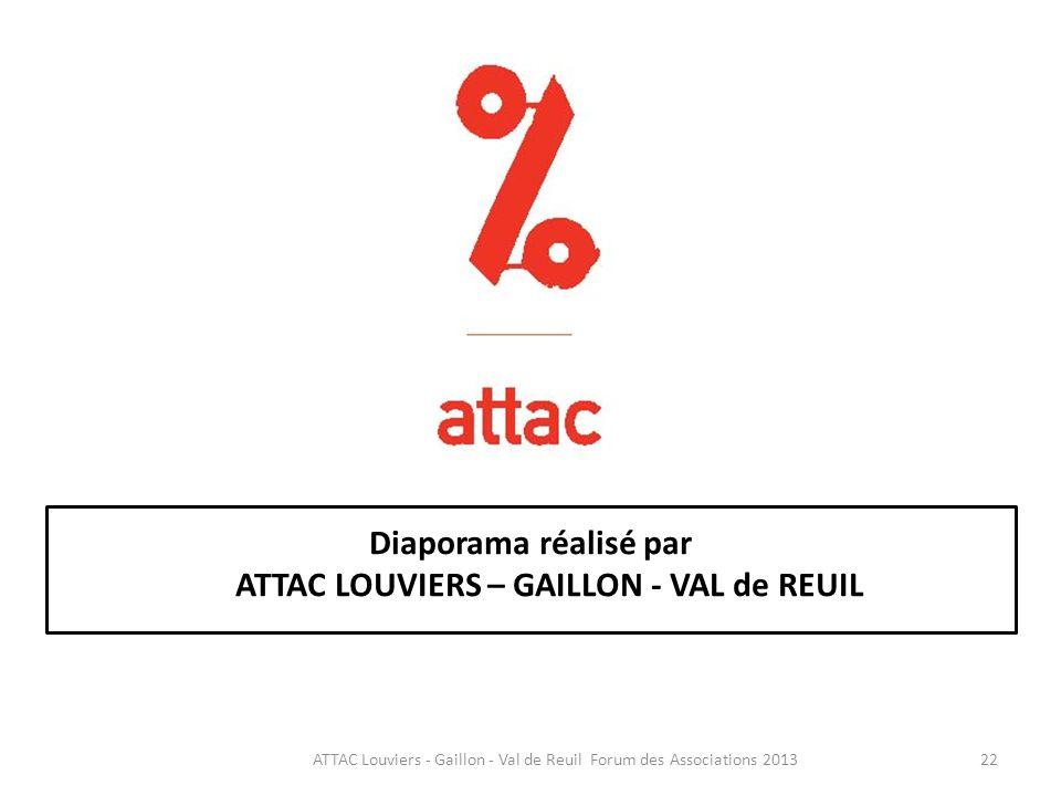 22ATTAC Louviers - Gaillon - Val de Reuil Forum des Associations 2013 Diaporama réalisé par ATTAC LOUVIERS – GAILLON - VAL de REUIL