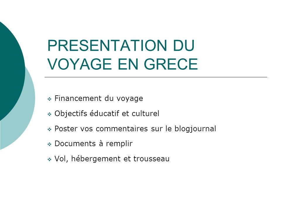 PRESENTATION DU VOYAGE EN GRECE Financement du voyage Objectifs éducatif et culturel Poster vos commentaires sur le blogjournal Documents à remplir Vo