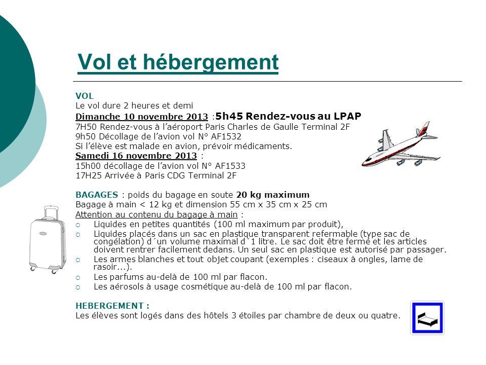 Vol et hébergement VOL Le vol dure 2 heures et demi Dimanche 10 novembre 2013 : 5h45 Rendez-vous au LPAP 7H50 Rendez-vous à laéroport Paris Charles de