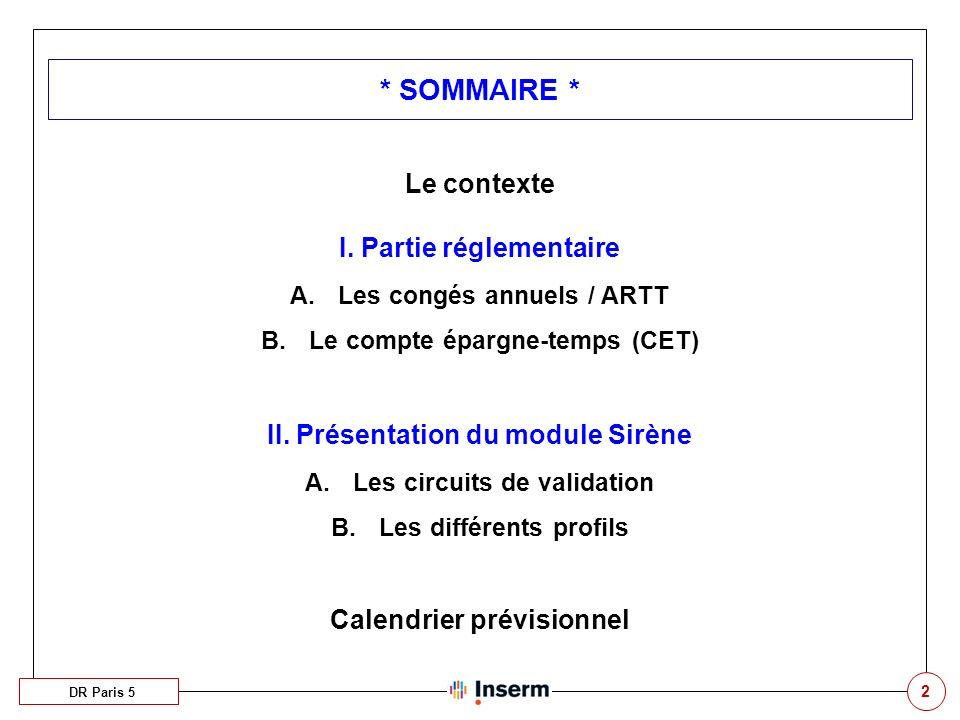 2 * SOMMAIRE * DR Paris 5 Le contexte I. Partie réglementaire A.Les congés annuels / ARTT B.Le compte épargne-temps (CET) II. Présentation du module S