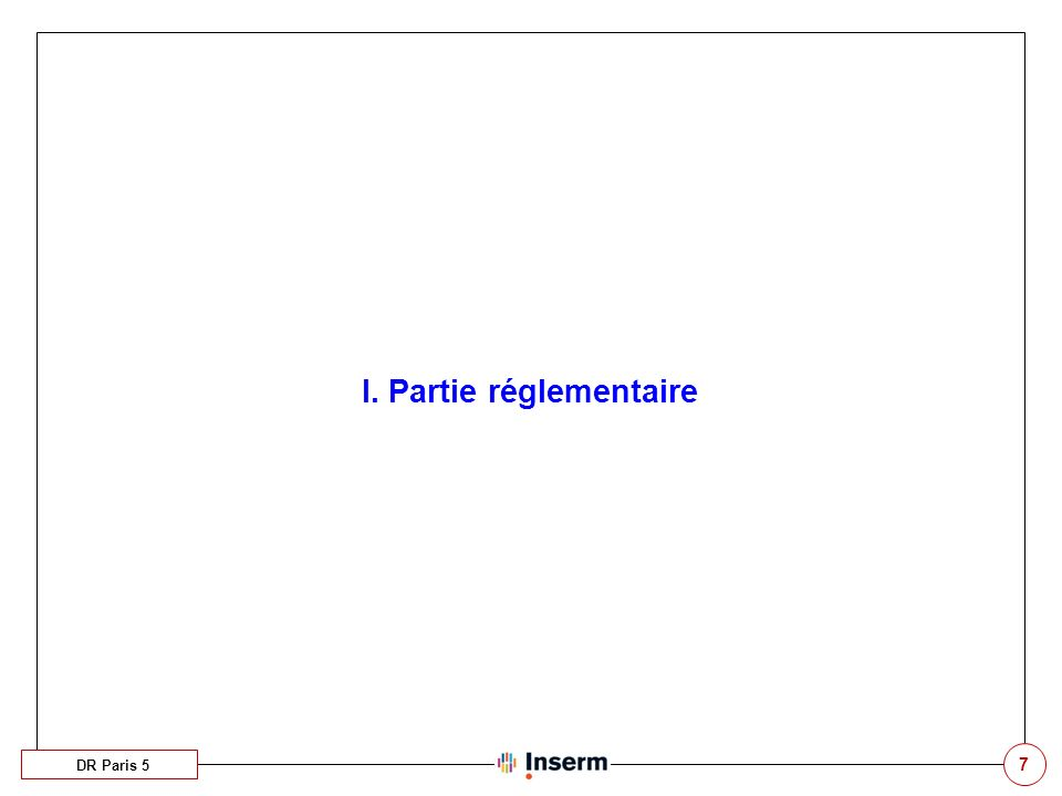 7 I. Partie réglementaire DR Paris 5
