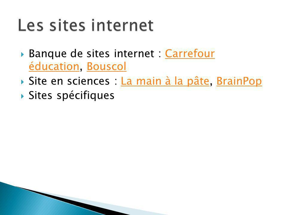Banque de sites internet : Carrefour éducation, BouscolCarrefour éducationBouscol Site en sciences : La main à la pâte, BrainPopLa main à la pâteBrain