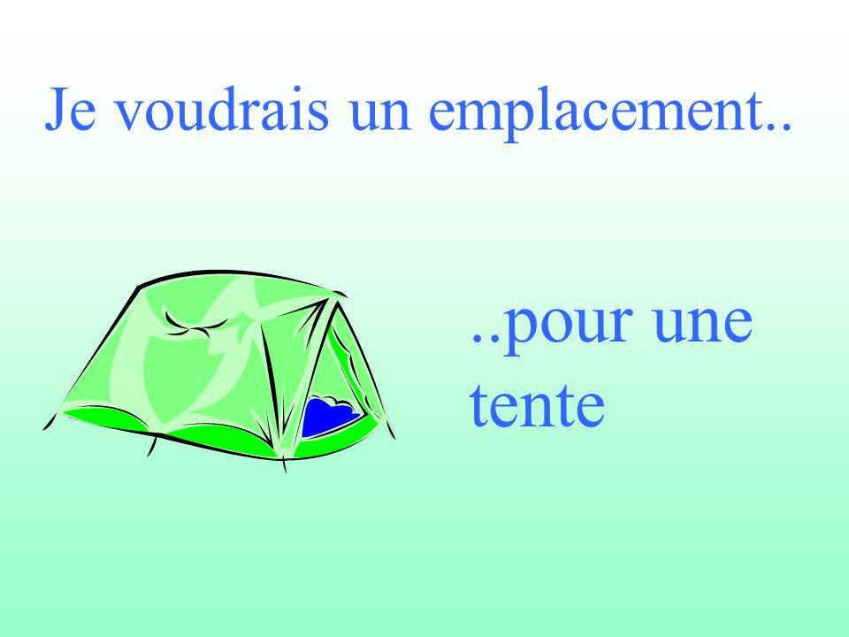 Je voudrais un emplacement....pour une tente