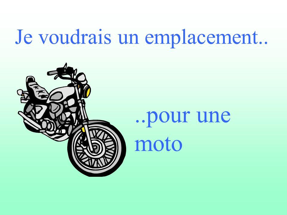 Je voudrais un emplacement....pour une moto