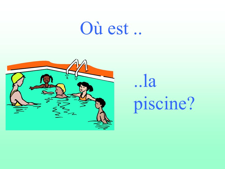 Où est....la piscine