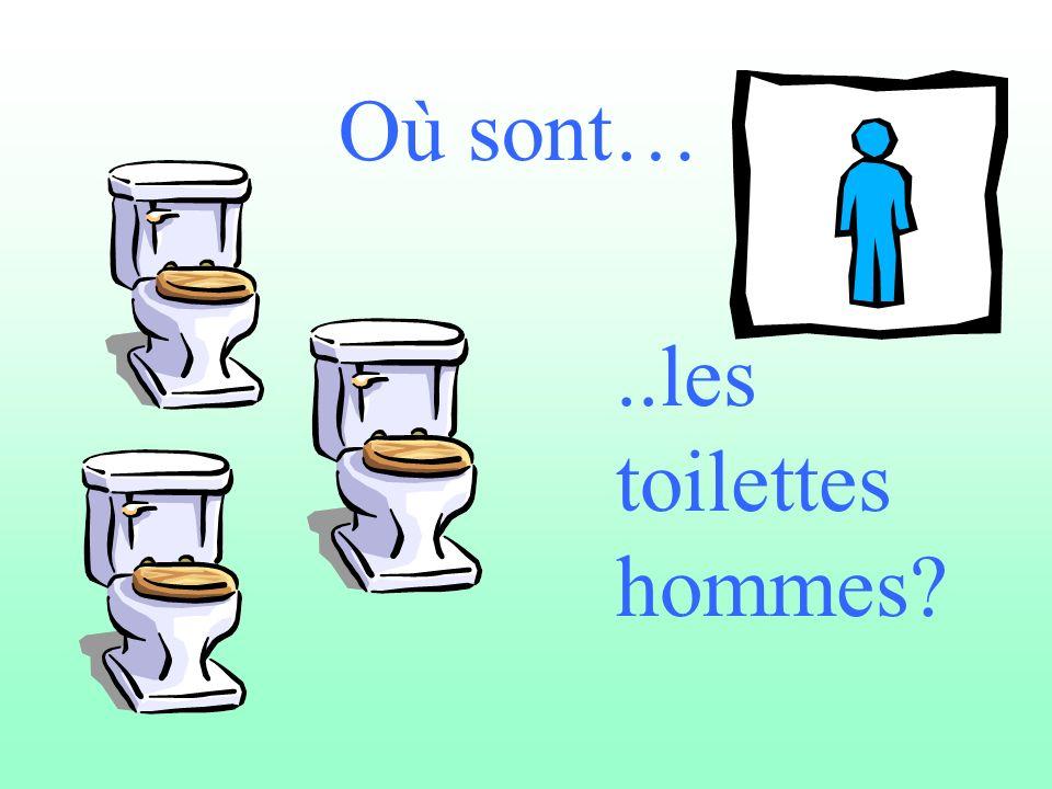Où sont…..les toilettes hommes?