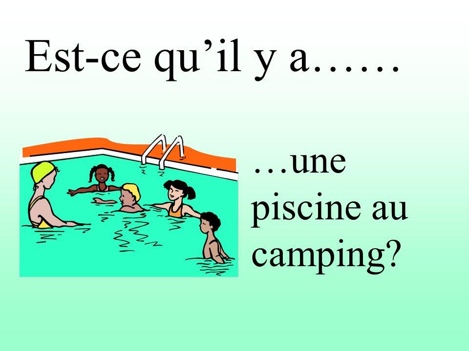 Est-ce quil y a…… …une piscine au camping