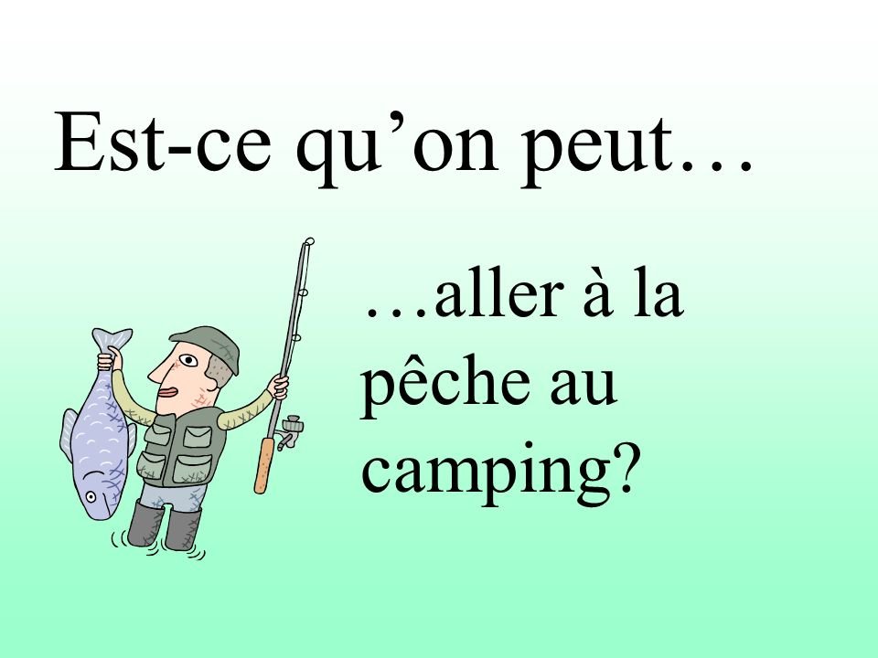 Est-ce quon peut… …aller à la pêche au camping