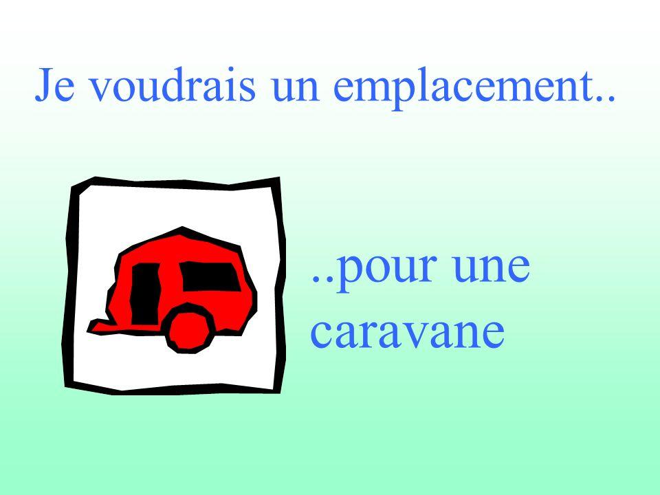 Je voudrais un emplacement....pour une caravane