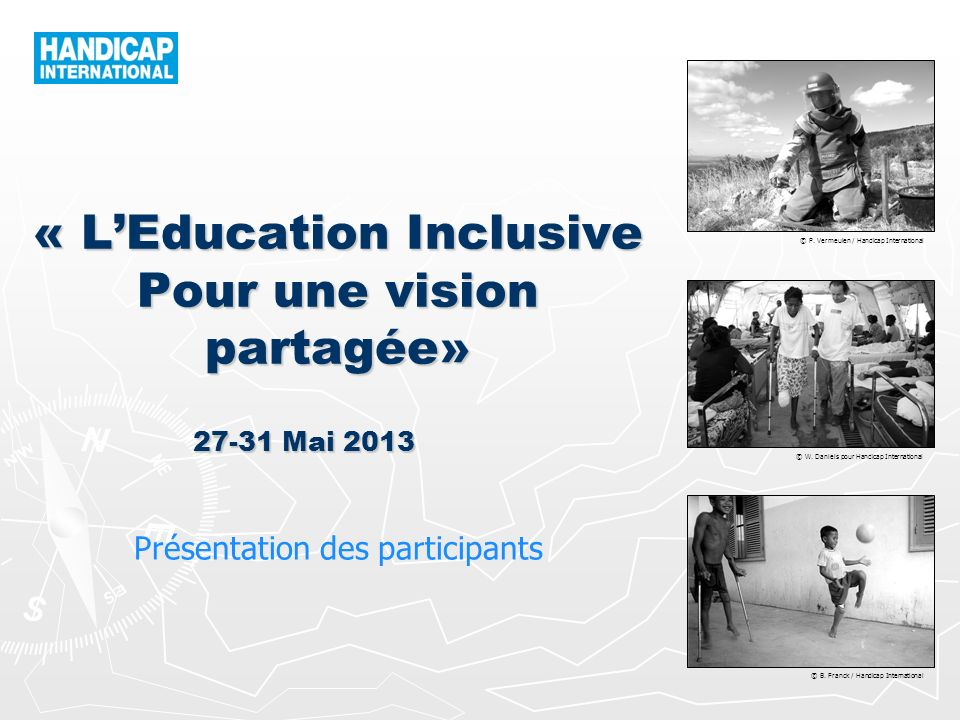 © P. Vermeulen / Handicap International © W. Daniels pour Handicap International © B. Franck / Handicap International « LEducation Inclusive Pour une