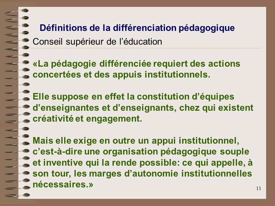 11 Définitions de la différenciation pédagogique Conseil supérieur de léducation «La pédagogie différenciée requiert des actions concertées et des app