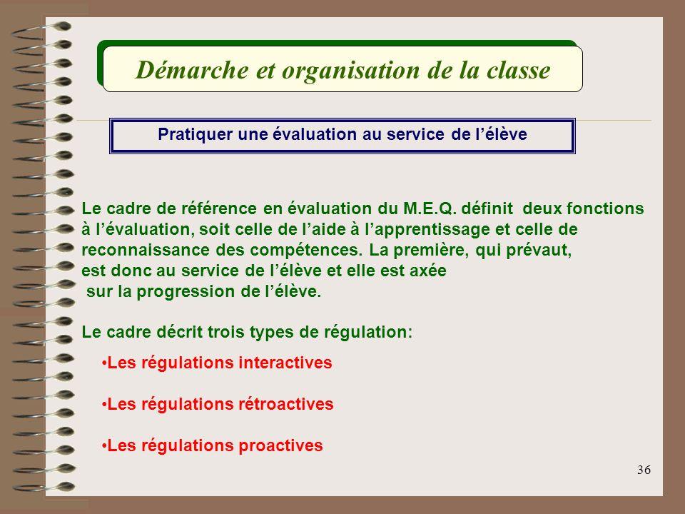 36 Le cadre de référence en évaluation du M.E.Q. définit deux fonctions à lévaluation, soit celle de laide à lapprentissage et celle de reconnaissance
