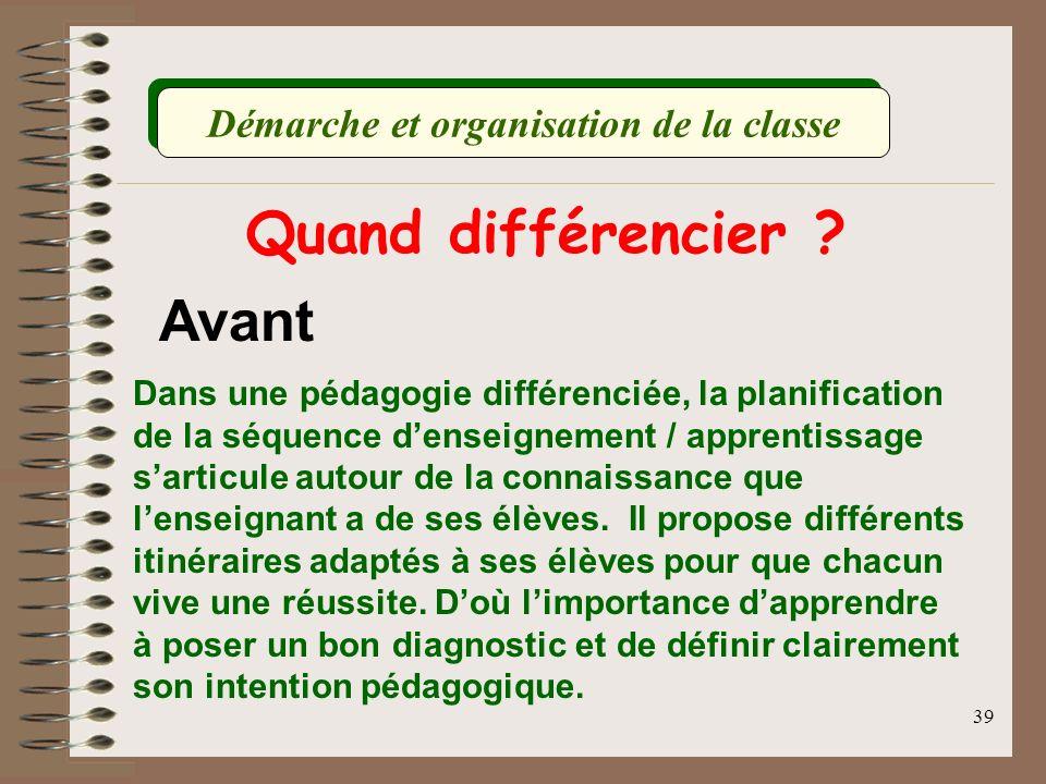 39 Quand différencier ? Avant Dans une pédagogie différenciée, la planification de la séquence denseignement / apprentissage sarticule autour de la co
