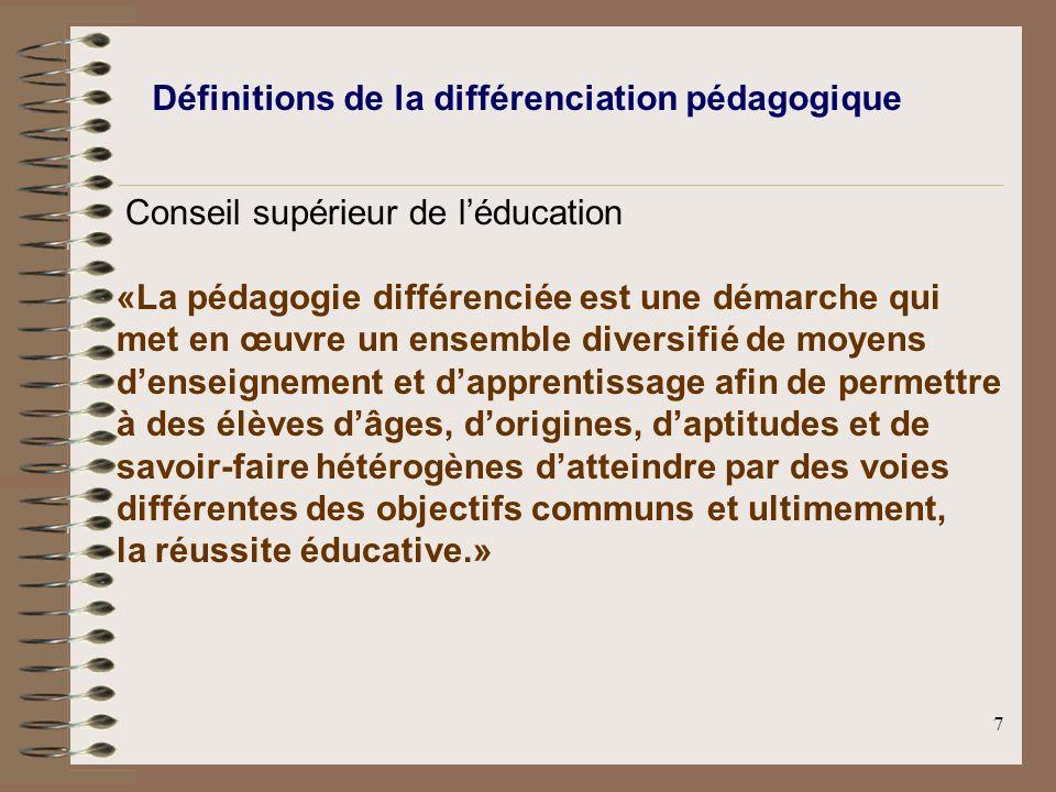 7 Définitions de la différenciation pédagogique Conseil supérieur de léducation «La pédagogie différenciée est une démarche qui met en œuvre un ensemb