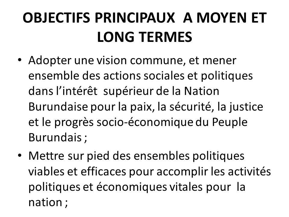 OBJECTIFS PRINCIPAUX A MOYEN ET LONG TERMES Adopter une vision commune, et mener ensemble des actions sociales et politiques dans lintérêt supérieur d
