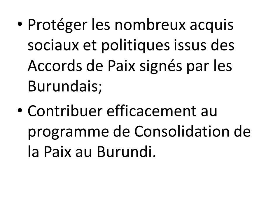 Protéger les nombreux acquis sociaux et politiques issus des Accords de Paix signés par les Burundais; Contribuer efficacement au programme de Consoli