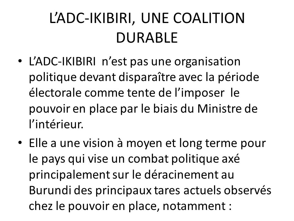 LADC-IKIBIRI, UNE COALITION DURABLE LADC-IKIBIRI nest pas une organisation politique devant disparaître avec la période électorale comme tente de limp