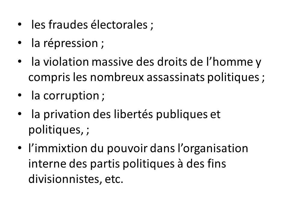 les fraudes électorales ; la répression ; la violation massive des droits de lhomme y compris les nombreux assassinats politiques ; la corruption ; la
