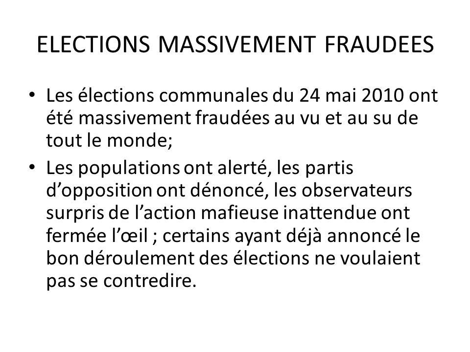 ELECTIONS MASSIVEMENT FRAUDEES Les élections communales du 24 mai 2010 ont été massivement fraudées au vu et au su de tout le monde; Les populations o