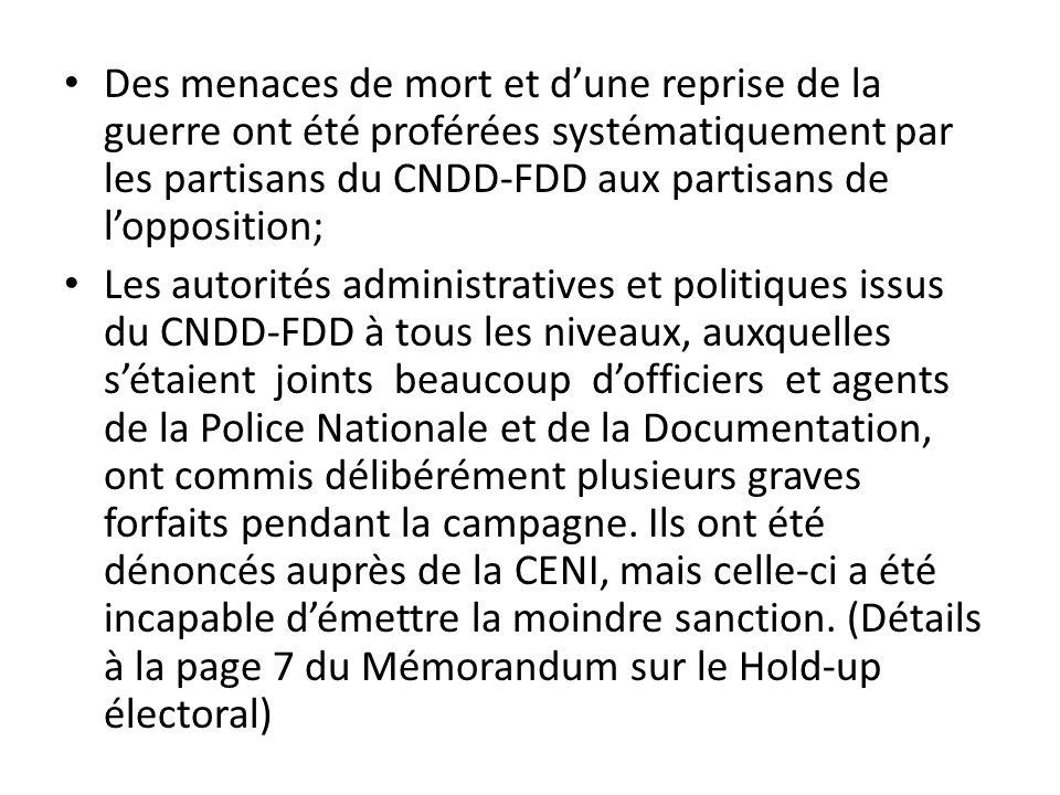 Des menaces de mort et dune reprise de la guerre ont été proférées systématiquement par les partisans du CNDD-FDD aux partisans de lopposition; Les au
