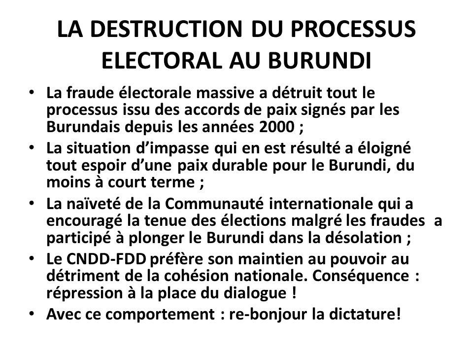 LA DESTRUCTION DU PROCESSUS ELECTORAL AU BURUNDI La fraude électorale massive a détruit tout le processus issu des accords de paix signés par les Buru