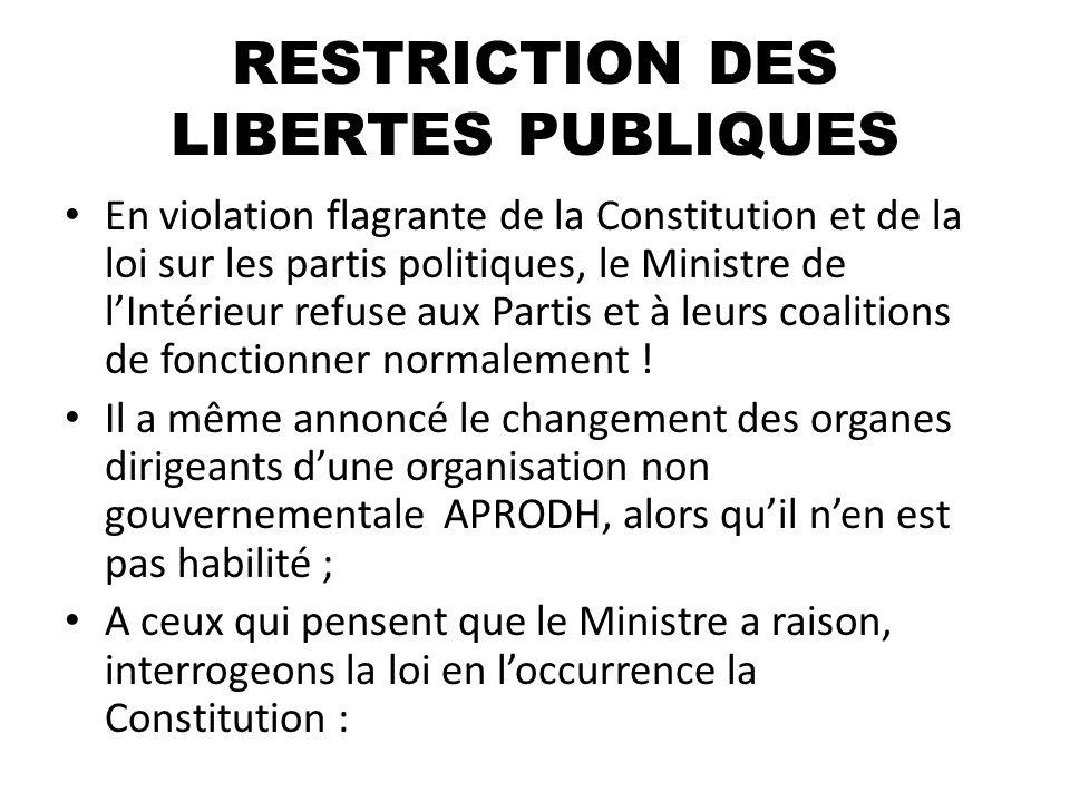RESTRICTION DES LIBERTES PUBLIQUES En violation flagrante de la Constitution et de la loi sur les partis politiques, le Ministre de lIntérieur refuse