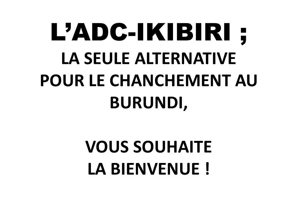 LADC-IKIBIRI ; LA SEULE ALTERNATIVE POUR LE CHANCHEMENT AU BURUNDI, VOUS SOUHAITE LA BIENVENUE !
