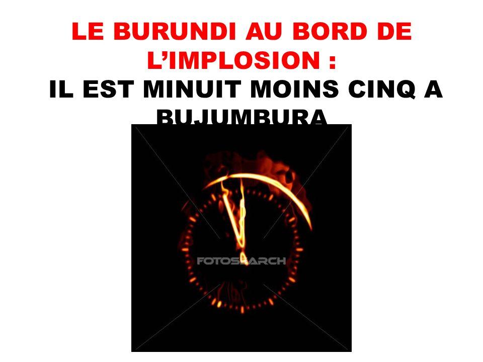 LE BURUNDI AU BORD DE LIMPLOSION : IL EST MINUIT MOINS CINQ A BUJUMBURA