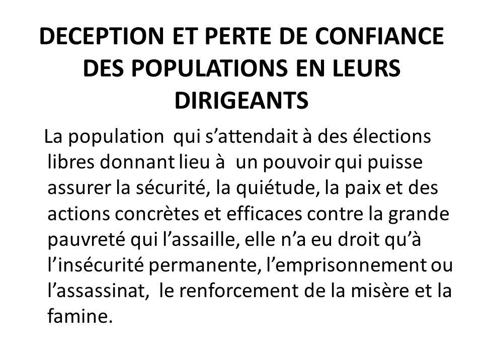 DECEPTION ET PERTE DE CONFIANCE DES POPULATIONS EN LEURS DIRIGEANTS La population qui sattendait à des élections libres donnant lieu à un pouvoir qui