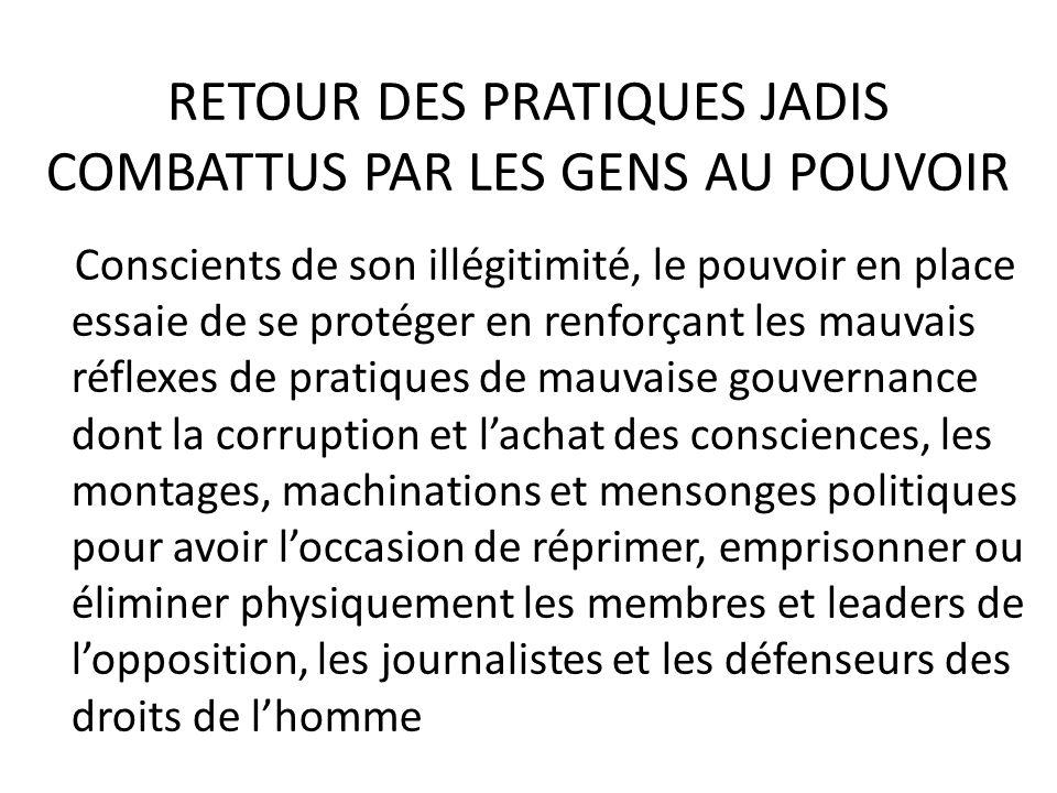 RETOUR DES PRATIQUES JADIS COMBATTUS PAR LES GENS AU POUVOIR Conscients de son illégitimité, le pouvoir en place essaie de se protéger en renforçant l
