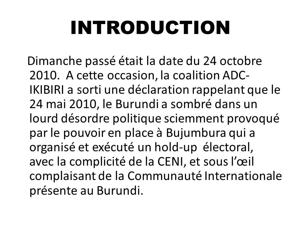 INTRODUCTION Dimanche passé était la date du 24 octobre 2010. A cette occasion, la coalition ADC- IKIBIRI a sorti une déclaration rappelant que le 24