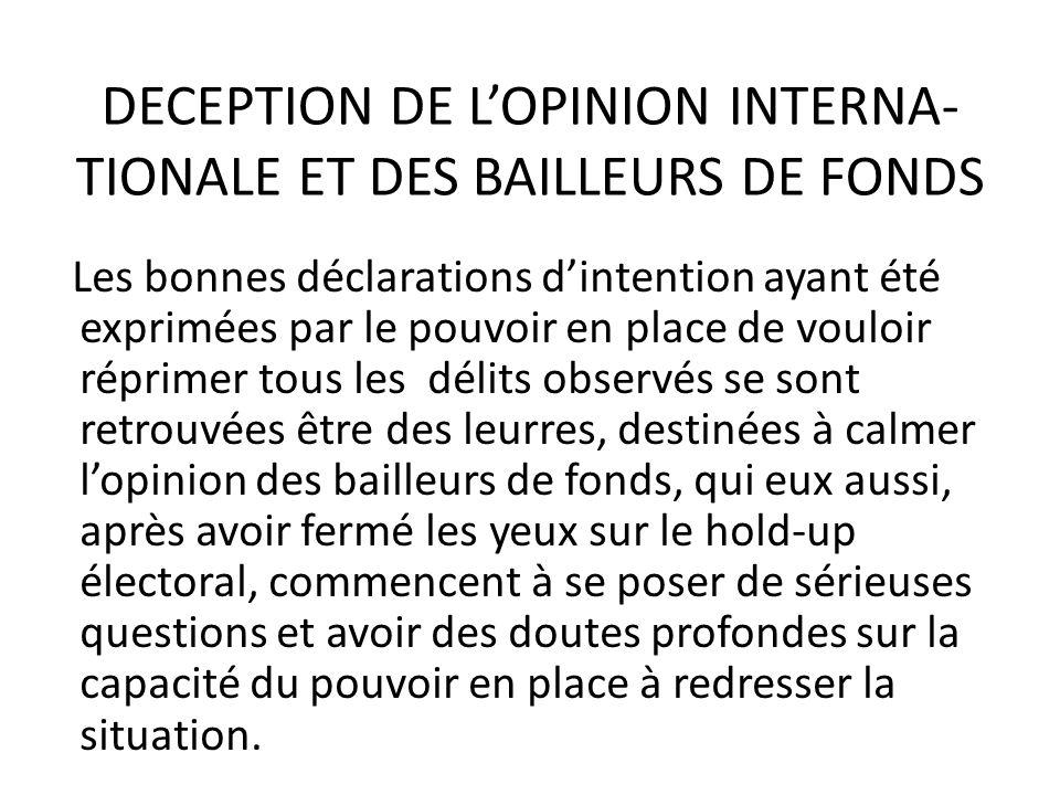 DECEPTION DE LOPINION INTERNA- TIONALE ET DES BAILLEURS DE FONDS Les bonnes déclarations dintention ayant été exprimées par le pouvoir en place de vou