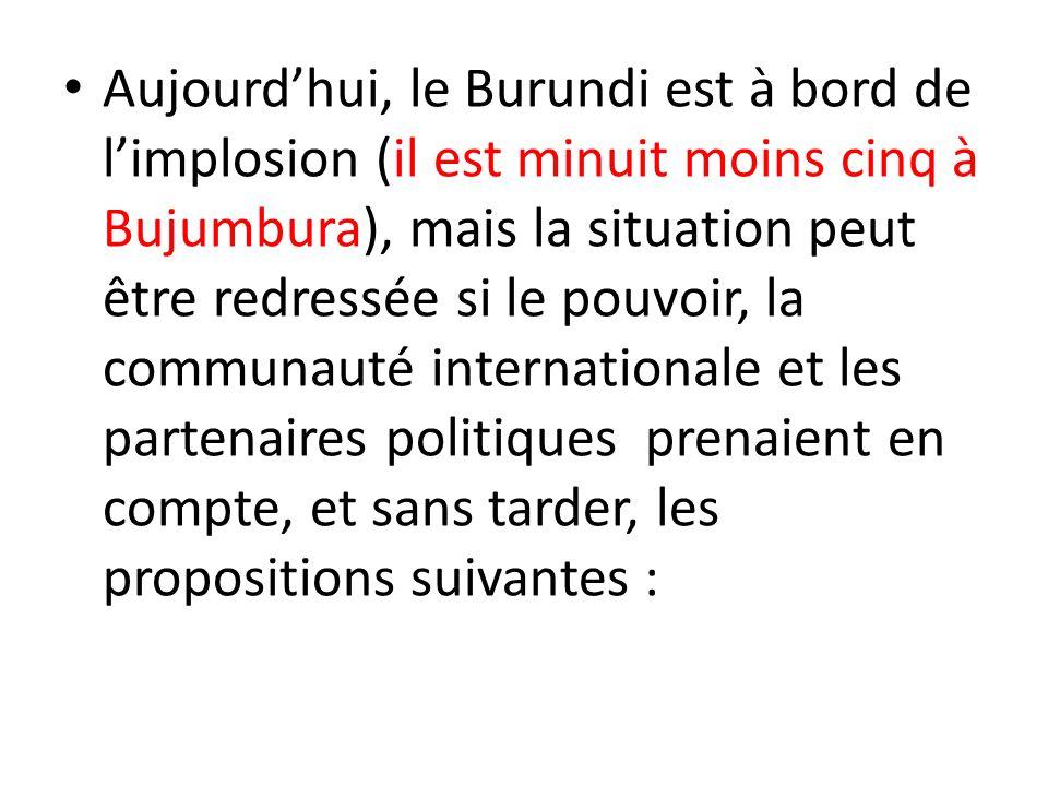 Aujourdhui, le Burundi est à bord de limplosion (il est minuit moins cinq à Bujumbura), mais la situation peut être redressée si le pouvoir, la commun