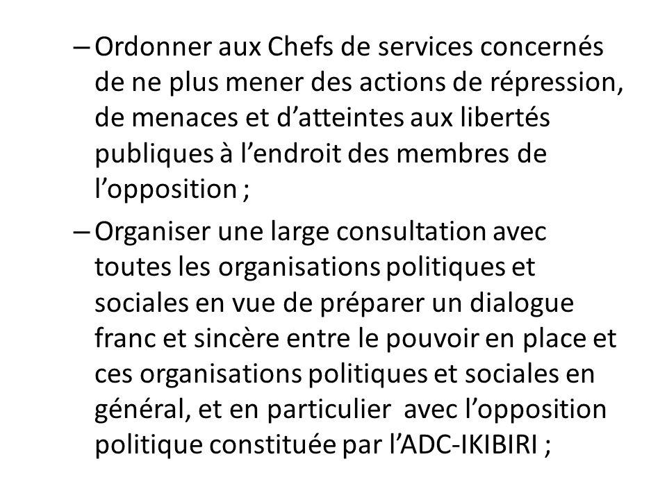 – Ordonner aux Chefs de services concernés de ne plus mener des actions de répression, de menaces et datteintes aux libertés publiques à lendroit des