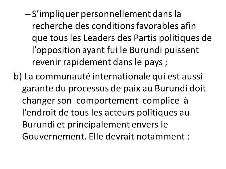 – Simpliquer personnellement dans la recherche des conditions favorables afin que tous les Leaders des Partis politiques de lopposition ayant fui le B