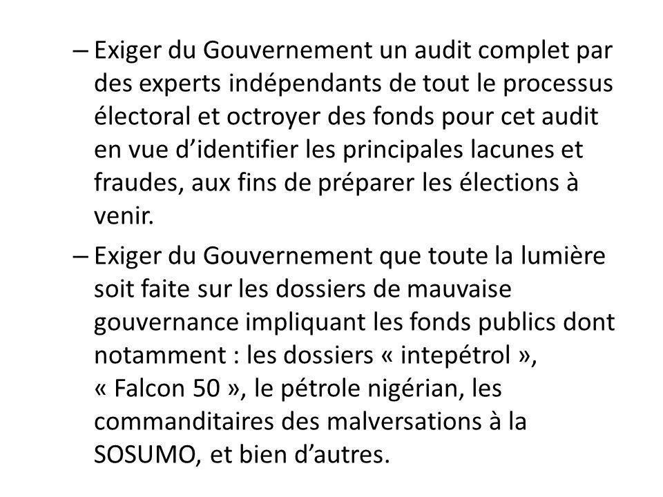 – Exiger du Gouvernement un audit complet par des experts indépendants de tout le processus électoral et octroyer des fonds pour cet audit en vue dide