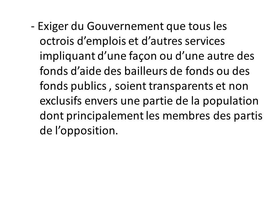 - Exiger du Gouvernement que tous les octrois demplois et dautres services impliquant dune façon ou dune autre des fonds daide des bailleurs de fonds