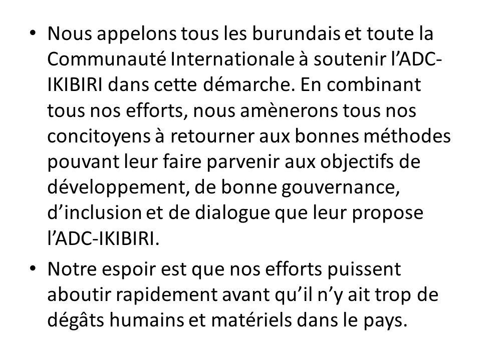 Nous appelons tous les burundais et toute la Communauté Internationale à soutenir lADC- IKIBIRI dans cette démarche. En combinant tous nos efforts, no