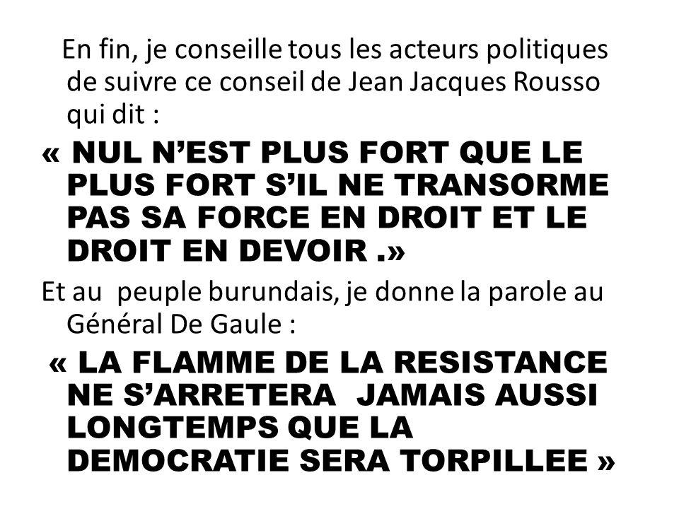 En fin, je conseille tous les acteurs politiques de suivre ce conseil de Jean Jacques Rousso qui dit : « NUL NEST PLUS FORT QUE LE PLUS FORT SIL NE TR