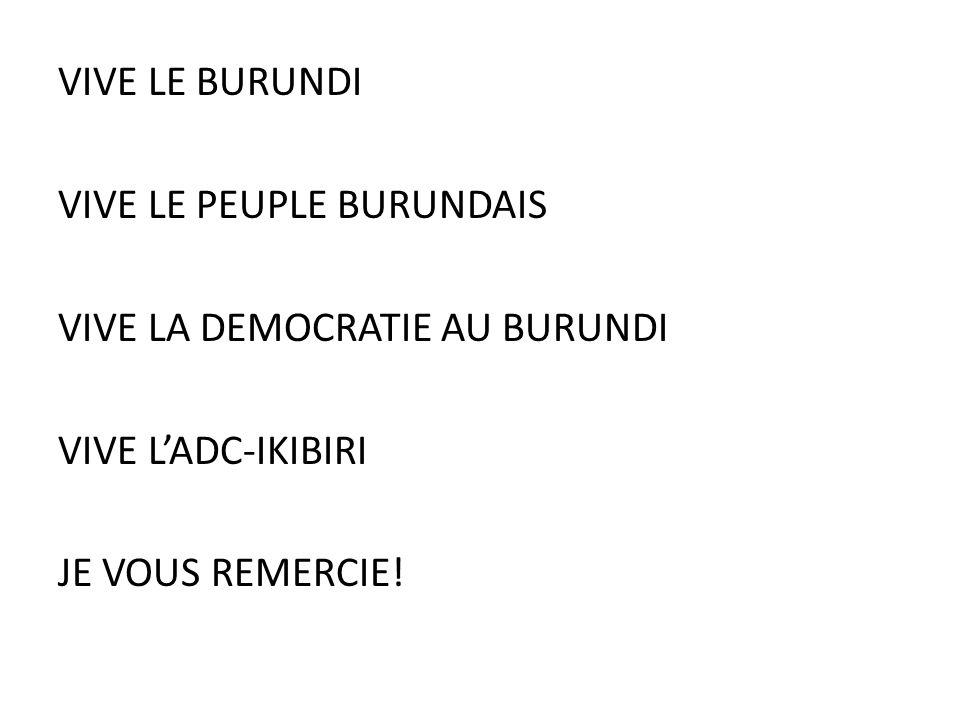 VIVE LE BURUNDI VIVE LE PEUPLE BURUNDAIS VIVE LA DEMOCRATIE AU BURUNDI VIVE LADC-IKIBIRI JE VOUS REMERCIE!