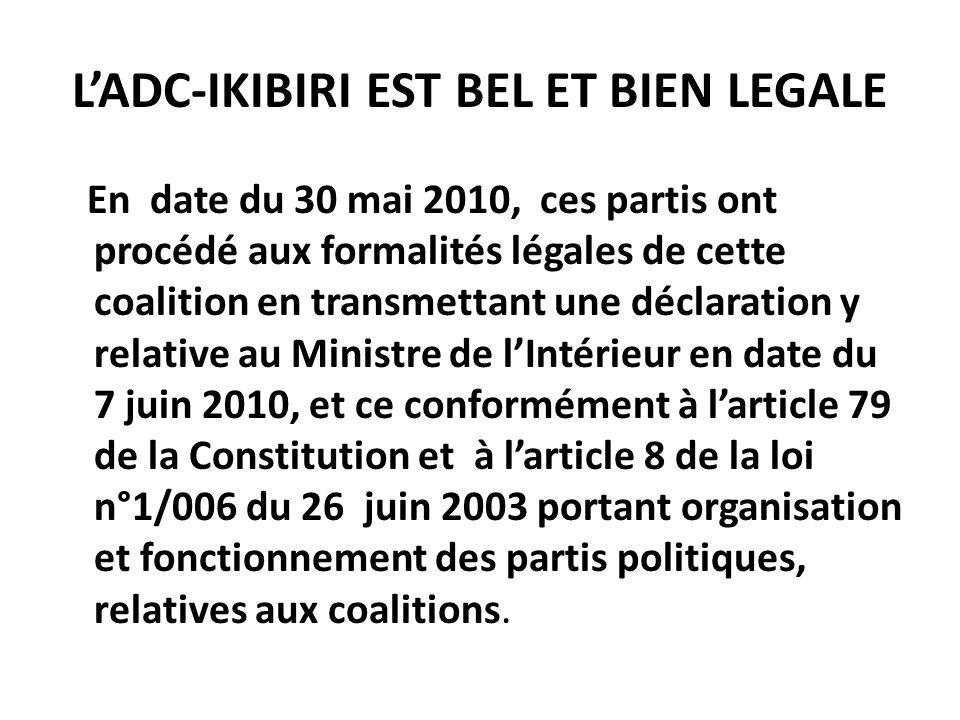 LADC-IKIBIRI EST BEL ET BIEN LEGALE En date du 30 mai 2010, ces partis ont procédé aux formalités légales de cette coalition en transmettant une décla