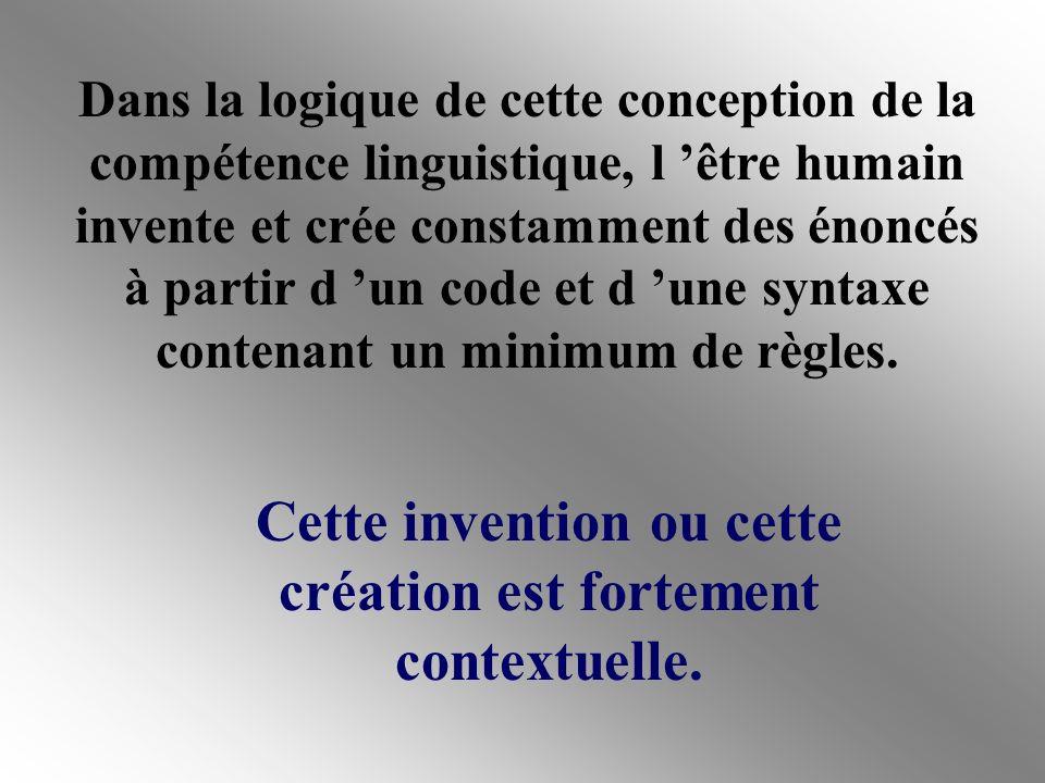 Chomsky (1973) estimait que la compétence linguistique permet à l être humain de produire une multitude d énoncés qui ne préexistent pas dans un répertoire de phrases déjà construites ou dans une liste disponible comme les mots dans un dictionnaire.