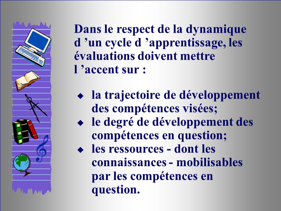 Le passage d un cycle à l autre, dans le cadre d une organisation en cycles d apprentissage, repose sur des évaluations sommatives étalées dans le temps.